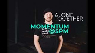 Momentum: Alone Together