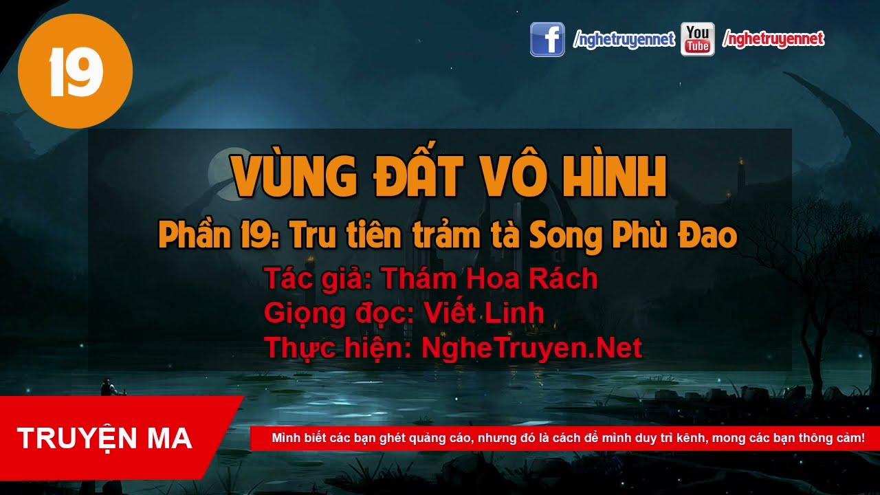 Vùng Đất Vô Hình 2019 – Phần 19: Tru Tiên Trảm Tà Song Phù Đao [MC Viết Linh]