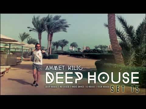 DEEP HOUSE SET 15 - AHMET KILIC mix