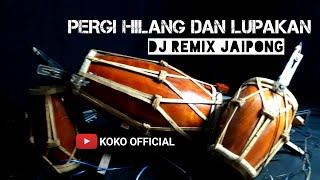 Download PERGI HILANG DAN LUPAKAN Remember Of To Day - DJ REMIX FULL JAIPONG