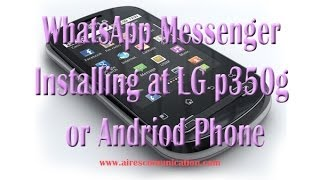 WhatsApp Messenger Installing at LG p350g or any Andriod Phone