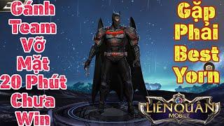 Liên Quân | Batman Gánh Team Vỡ Mặt Nhây Tới Hơn 20 Phút Chưa Win - May Mắn Gặp Best Yorn