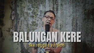 BALUNGAN KERE Ska Reggae Version (Cipt : Ndarboy Genk)