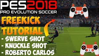 PES 2018 FREEKICK TUTORIAL | Swerve Shot - Knuckle Shot - Roberto Carlos - Ronaldo - Messi