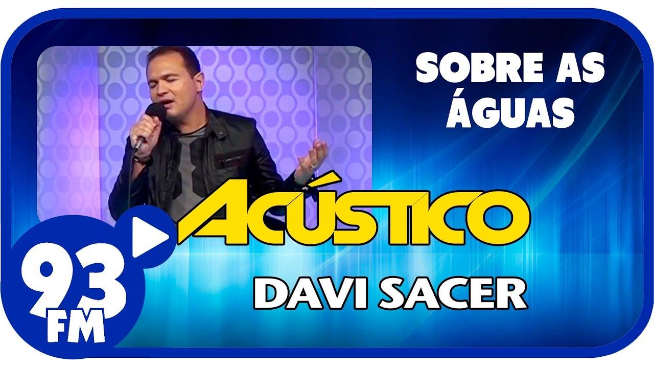 Davi Sacer - SOBRE AS ÁGUAS - Acústico 93 - AO VIVO - Março de 2014