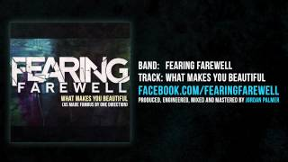 FEARING FAREWELL - WHAT MAKES YOU BEAUTIFUL COVER