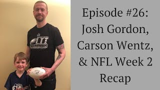 Football Patrol #26: Josh Gordon, Carson Wentz, And NFL Week #2 Recap