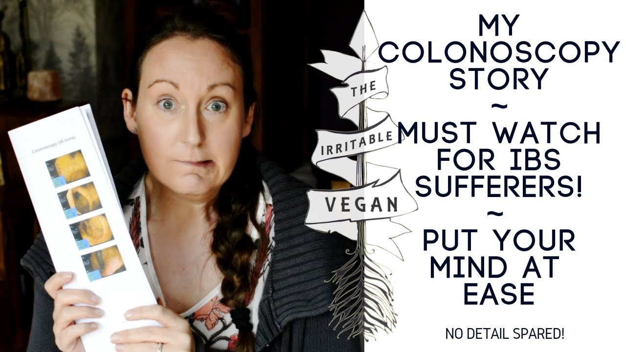 My Colonoscopy Story / What to Expect During YOUR Colonoscopy / Vegan with  IBS