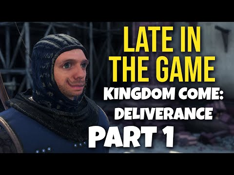 LATE IN THE GAME - Kingdom Come: Deliverance (PART 1) |