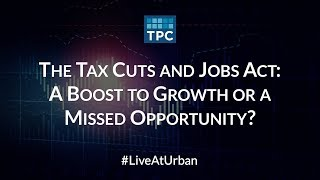 The Tax Cuts and Jobs Act: A Boost to Growth or a Missed Opportunity? thumbnail