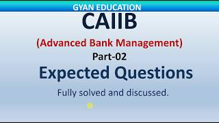CAIIB Expected Questions for 2018 | Advance Bank Management | mod-A | part-02