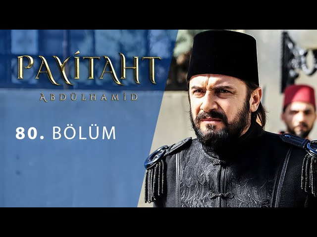 Payitaht Abdülhamid 80. Bölüm