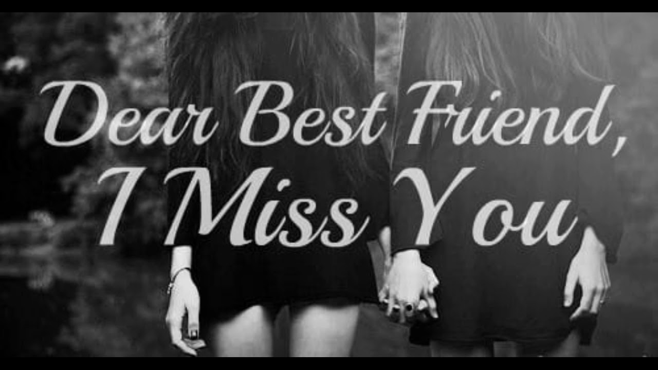 I Miss My Best Friend Quotes, Miss You My Dear Friend Quotes ...