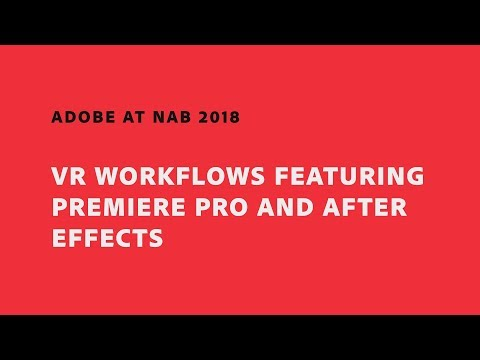 VR Workflows Featuring Premiere Pro and After Effects (NAB Show 2018) | Adobe Creative Cloud