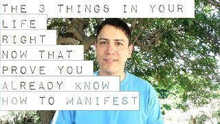The 3 Things In Your Life Right Now That Prove You Already Know How to Manifest