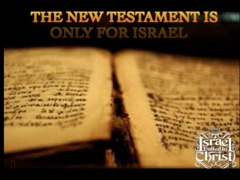 THE Israelites: The New testament Is only For Israel !!!!