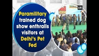 Paramilitary trained dog show enthralls visitors at Delhi's Pet Fed