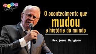 O acontecimento que mudou a história do mundo - Mensagem Rev. Josué Bengtson - Dia 19/02/2017