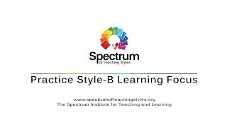 Practice Style-B Learning Focus / Spectrum of Teaching Styles