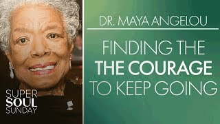 Dr. Maya Angelou: Finding the Courage to Keep Going | SuperSoul Sunday | Oprah Winfrey Network