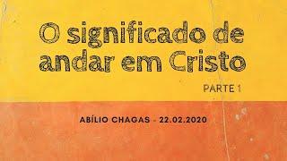 O significado de andar em Cristo - parte 1
