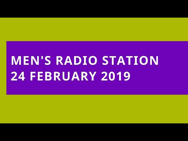 Men's Radio Station: 24 February 2019