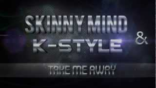 Skinny Mind & K-Style - Take Me Away (Radio Edit)