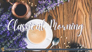 Classical Morning - Uplifting Classical Music