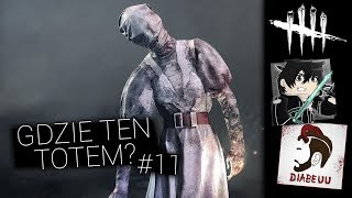 GDZIE TEN TOTEM?! - DEAD BY DAYLIGHT #11 /w Diabeuu