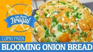 Ana Maria Brogui #196 - Como Fazer Blooming Onion Bread