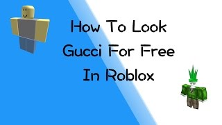 How To Look Gucci For Free!! In Roblox