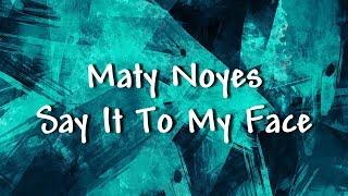Maty Noyes - Say It To My Face - Lyrics