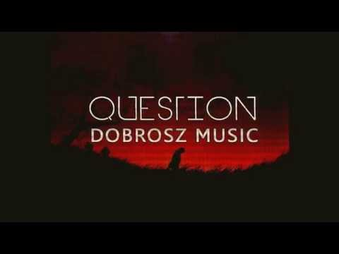 DOBROSZ MUSIC - QUESTION INSTRUMENTAL