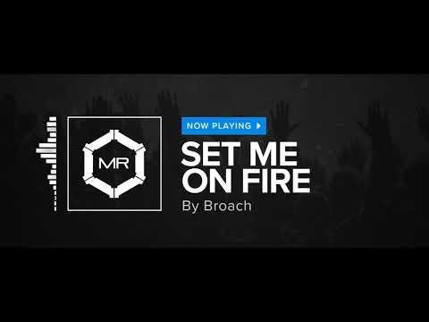 Broach - Set Me On Fire [HD]