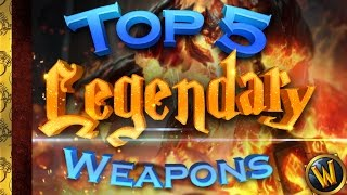 TOP 5 LEGENDARY WEAPONS in World of Warcraft