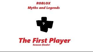 The First Player | ROBLOX Myths and Legends season 2 part 7 SEASON FINALE