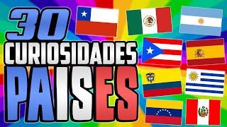 30 CURIOSIDADES DE PAÍSES (MÉXICO - ESPAÑA - CHILE - ARGENTINA, ETC)