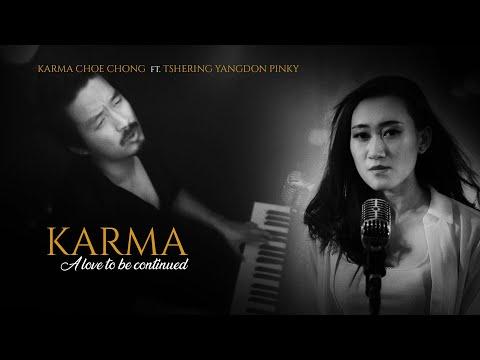 KARMA - A LOVE TO BE CONTINUED.  KARMA CHOECHONG ft. TSHERING YANGDON PINKY.