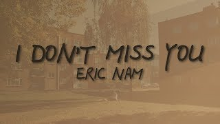 Eric Nam - I Don't Miss You (Lyric Video)