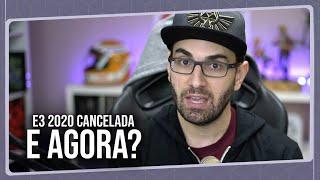 E3 2020 Cancelada - O Impacto é MAIOR do que Imaginam, Entenda!
