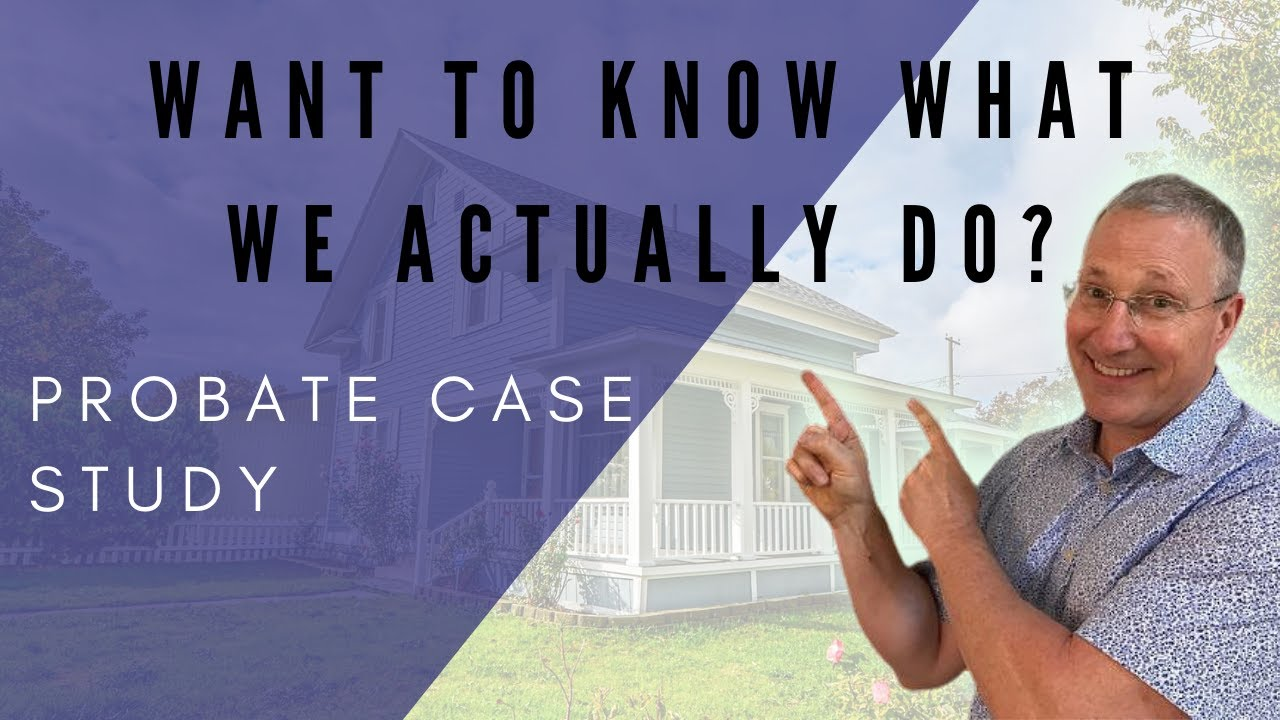 Want To Know What We Actually Do?- Probate Case Study