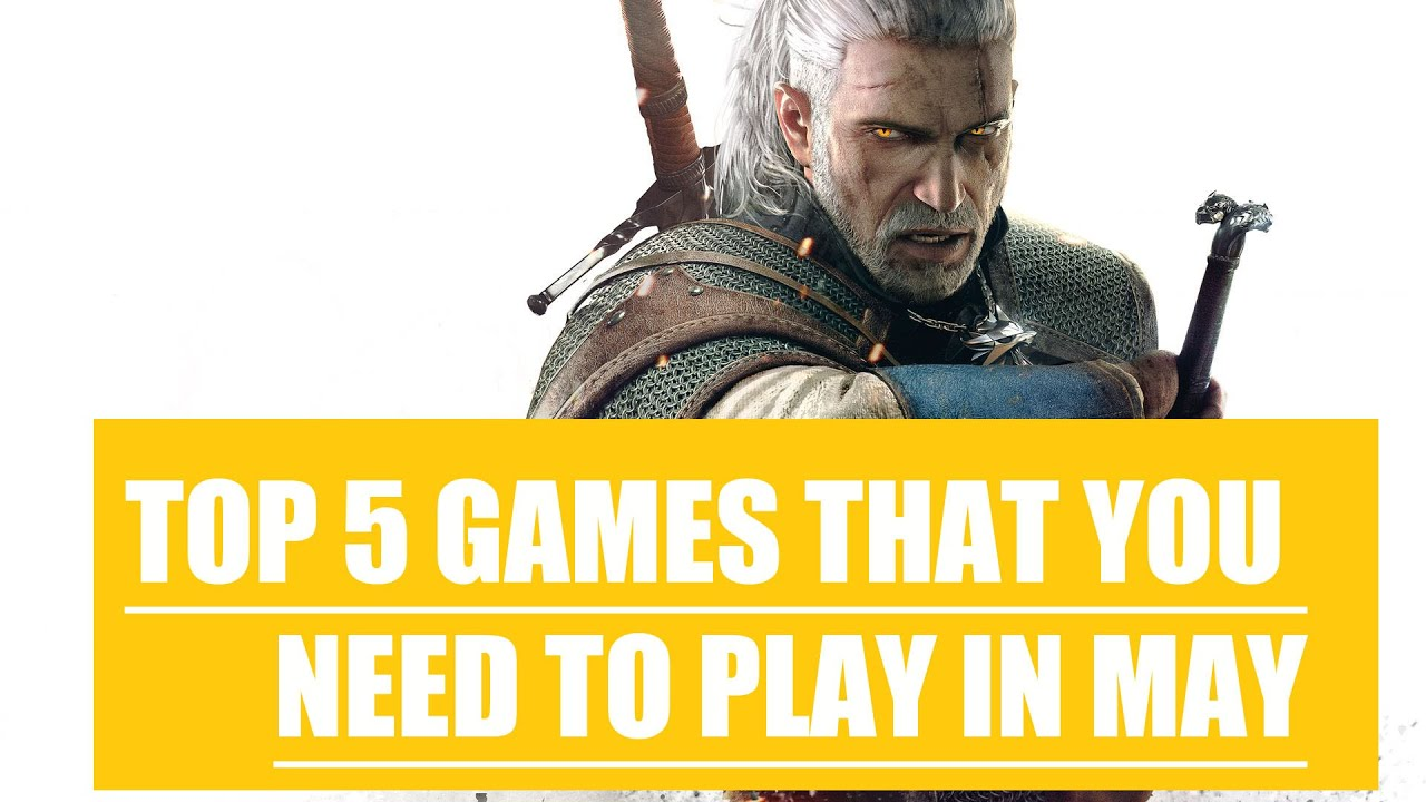 Top 5 Games in May 2015 That You Need To Play!