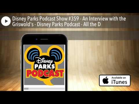 Disney Parks Podcast Show #359 - An Interview with the Griswold's - Disney Parks Podcast - All