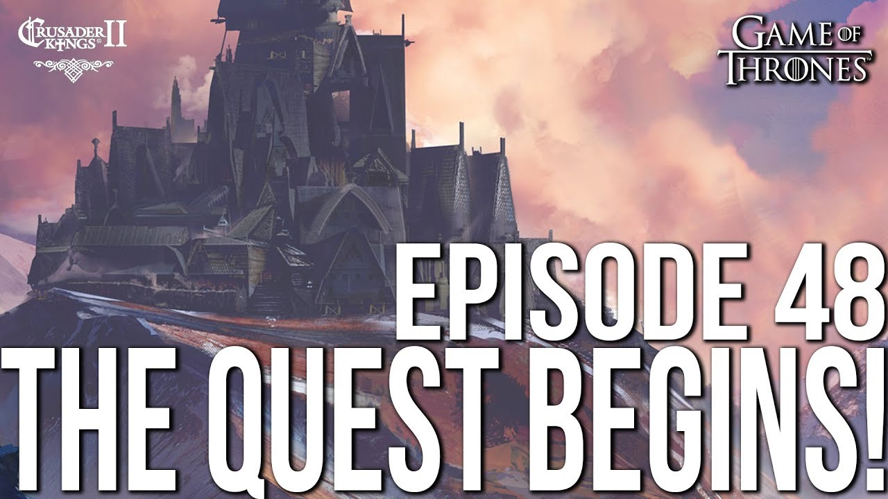THE QUEST BEGINS! Ep  48 SERIES:Bear | CK2 Game of Thrones