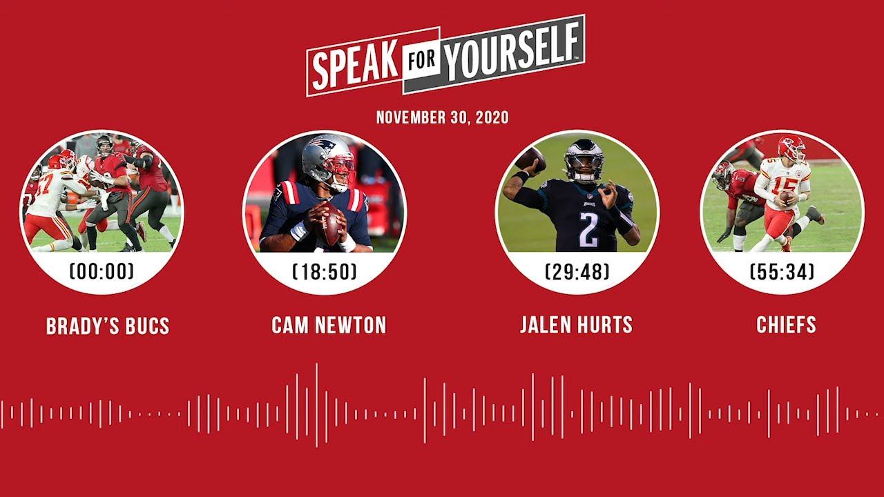 Brady's Bucs, Cam Newton, Jalen Hurts, Chiefs (11.30.20)   SPEAK FOR YOURSELF Audio Podcast