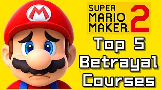 Super Mario Maker 2 Top 5 BETRAYAL Courses (Switch)