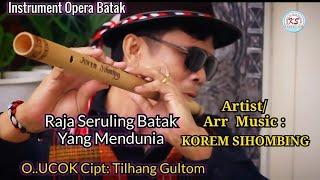 Seruling O UCOK & Lirik RAJA SERULING BATAK Korem Sihombing.