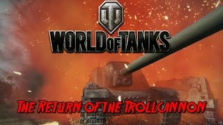 World of Tanks - The Return of The Trollcannon