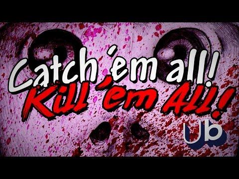 CATCH 'EM ALL! KILL 'EM ALL!