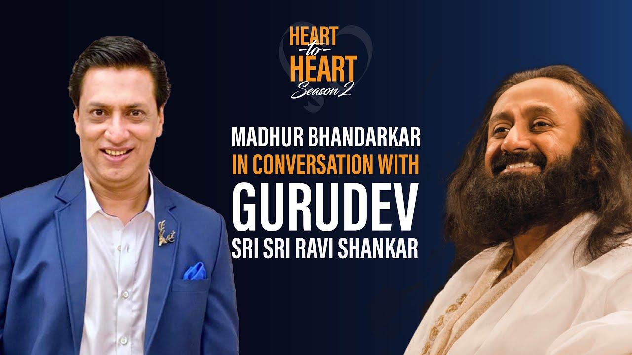Madhur Bhandarkar In Conversation With Gurudev Sri Sri Ravi Shankar | Heart To Heart Season 2